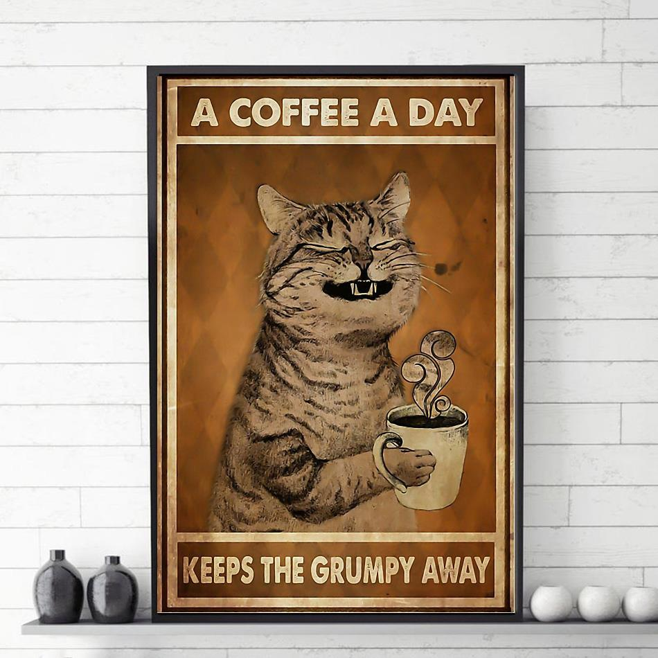 Funny cat a coffee a day keeps the grumpy away poster
