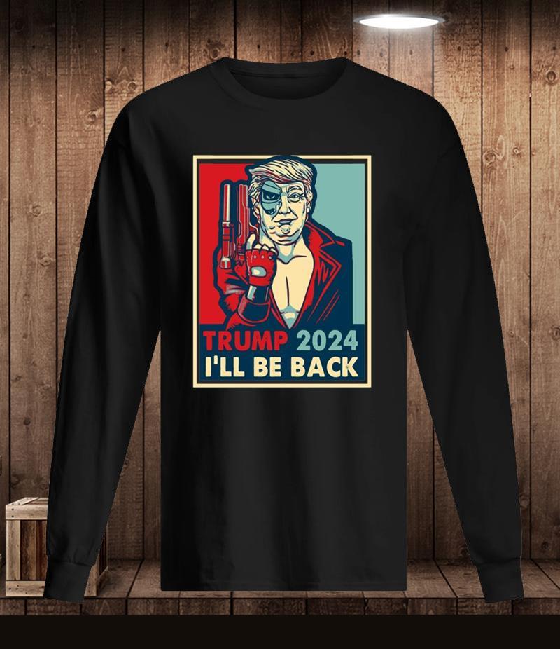 Trump 2024 I'll be back supporters Longsleeve
