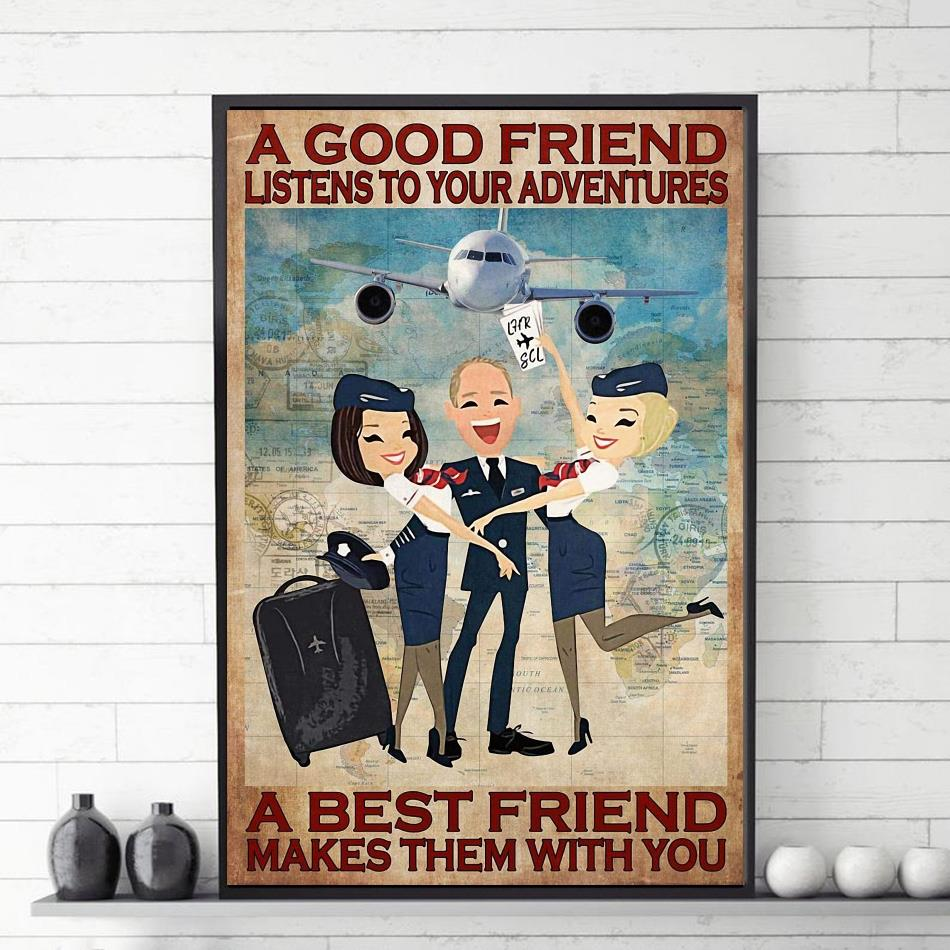 A good friend listens to your adventures a best friend makes them with you poster