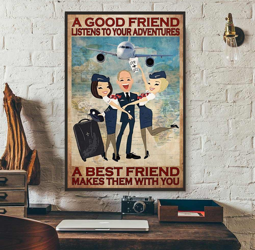 A good friend listens to your adventures a best friend makes them with you poster wall art