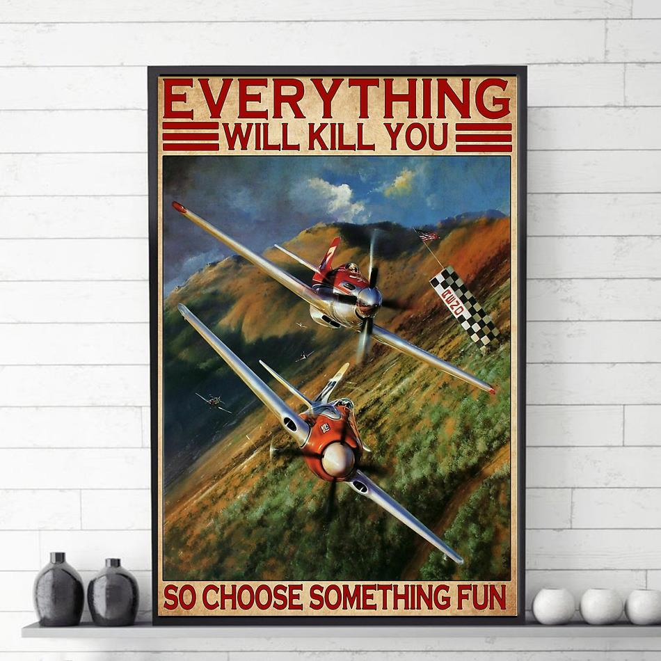 Air Race everything will kill you so choose something fun poster canvas