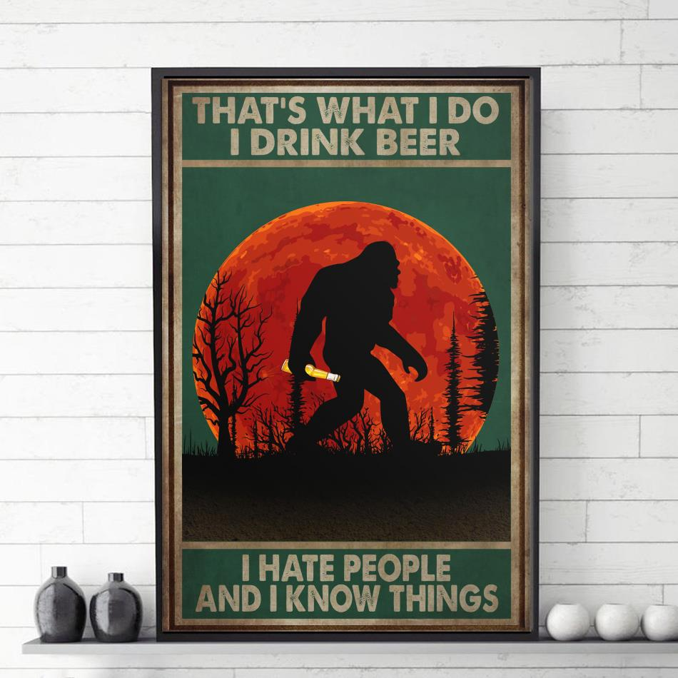 Bigfoot that's what I do I drink beer I hate people and I know things poster