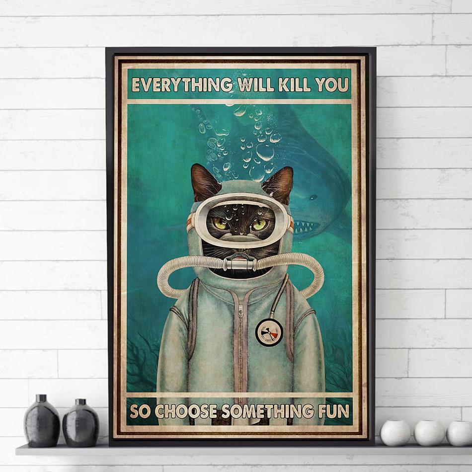 Cat diving and shark everything will kill you so choose something fun poster