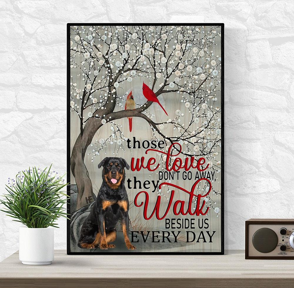 Rottweiler those we love don't go away they walk beside us poster canvas