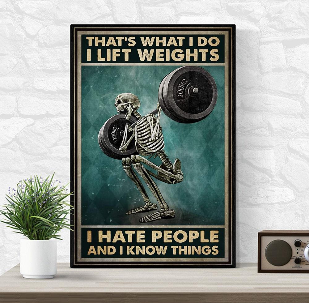 Skeleton that what I do I lift weights hate people and know things poster