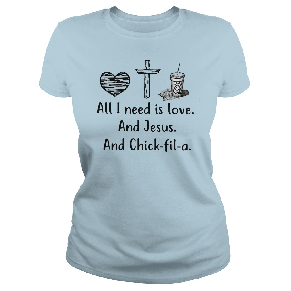 All I need is love and Jesus and Chick fil a shirt