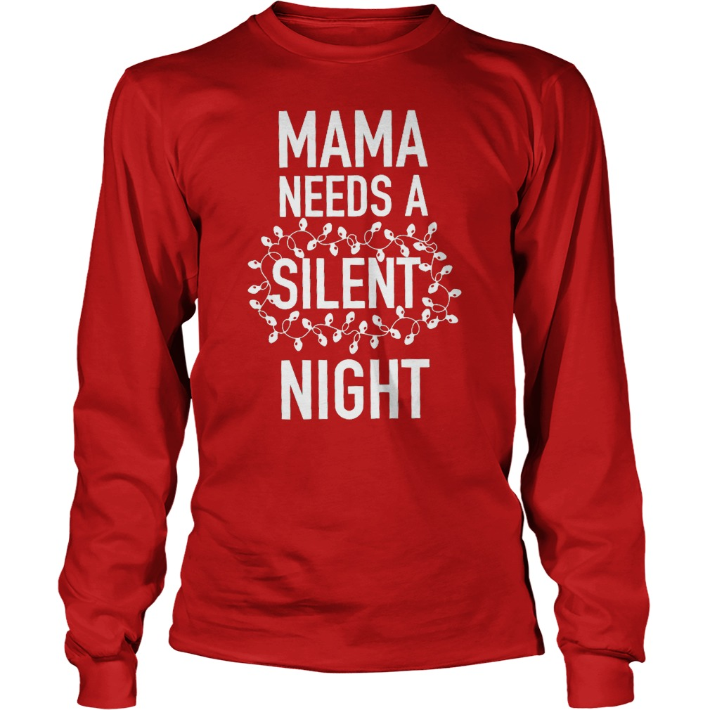 Mama needs a silent night Christmas shirt