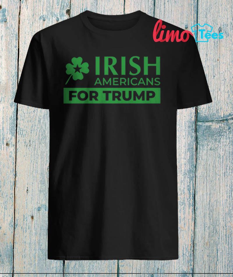St Patrick day Irish Americans for Trump t-shirt
