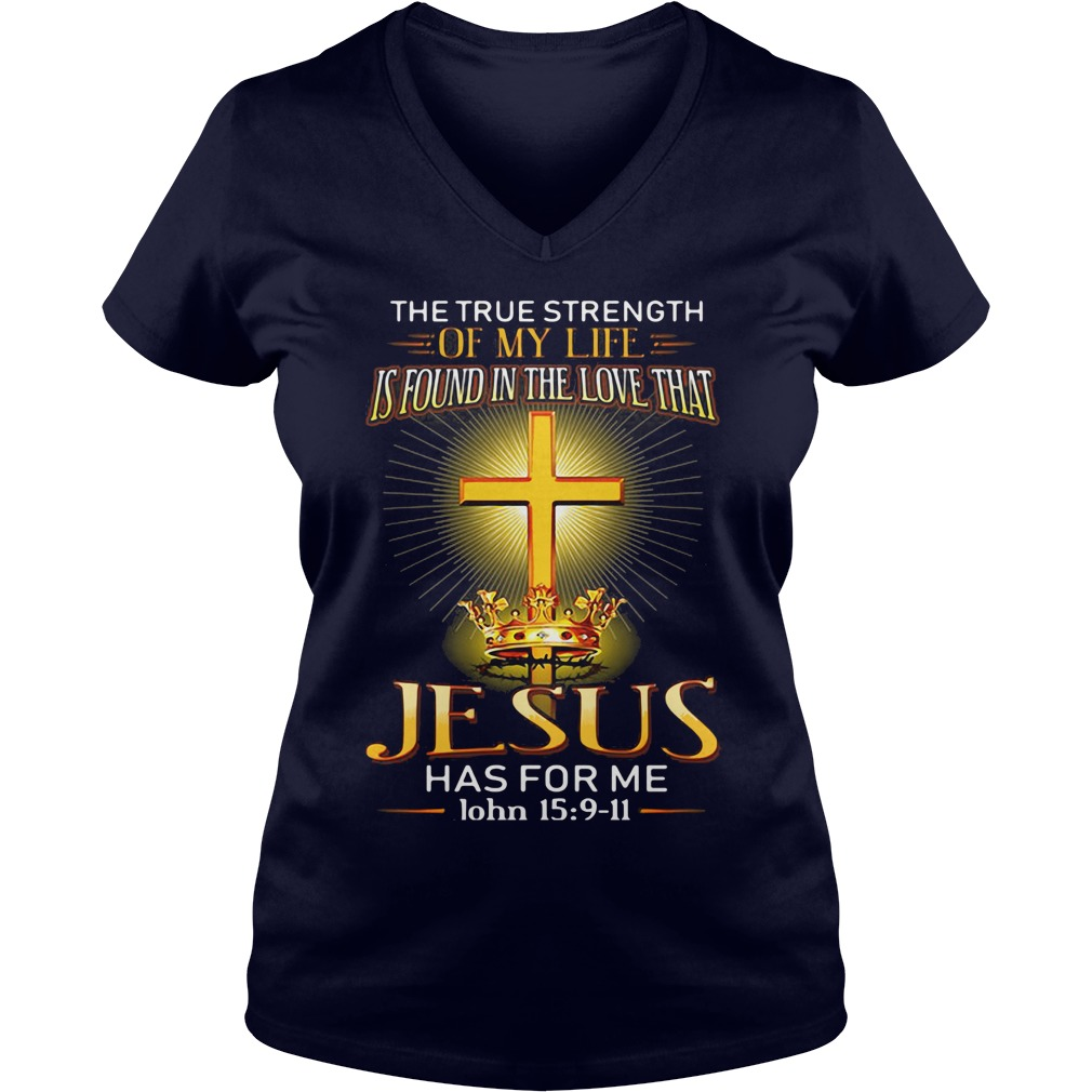 The truth strength of my life is found in the love that Jesus shirt ladies V-neck