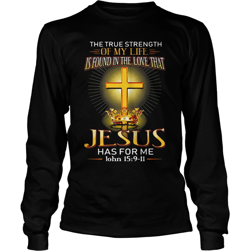 The truth strength of my life is found in the love that Jesus shirt longsleeve tee