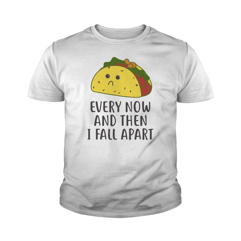 Taco every now and then i fall apart youth tee
