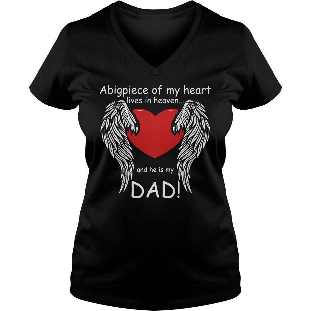 A big piece of my heart lives in heaven and he is my Dad shirt ladies V-neck