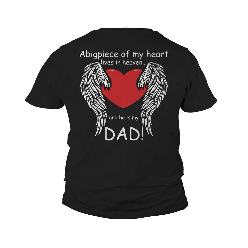 A big piece of my heart lives in heaven and he is my Dad shirt youth tee