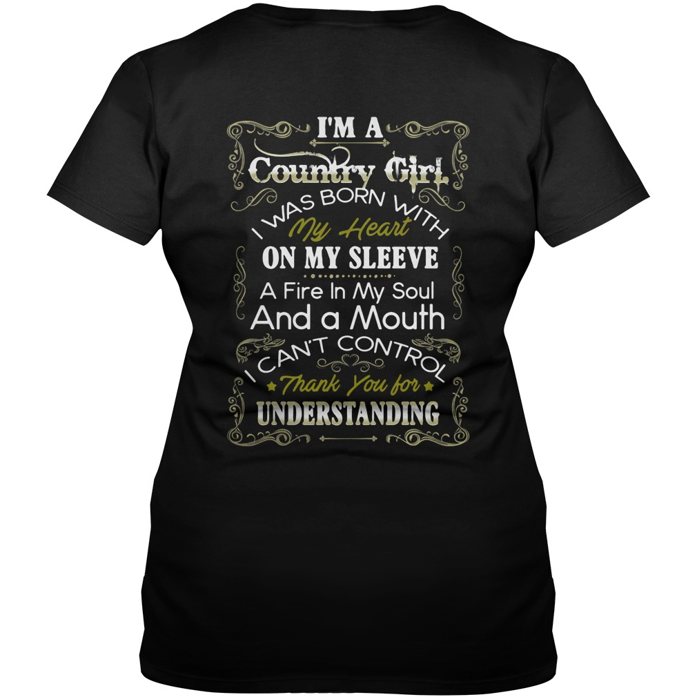 I'm A Country Girl I Was Born With My Heart On My Sleeve Thank You For Understanding shirt
