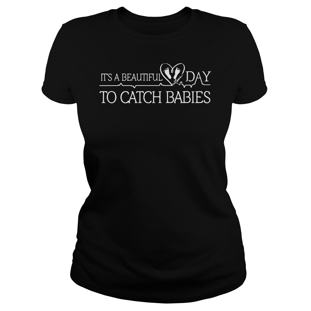 It is beautiful day to catch Babies shirt