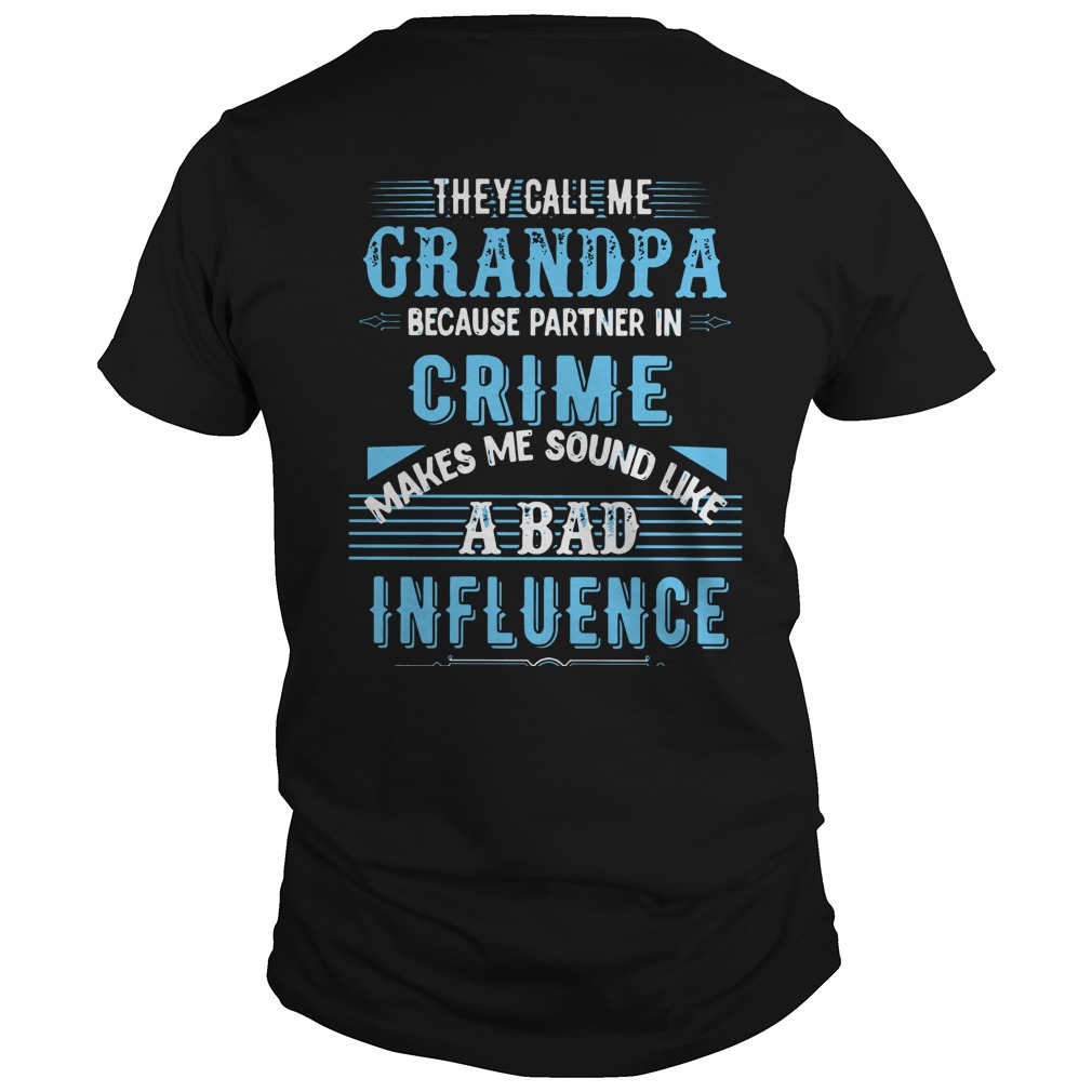 They call me Grandpa because partner in Crime makes me sound like a bad influence guys tee