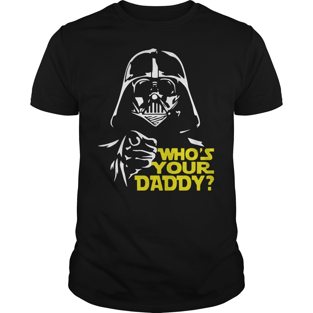 Darth Vader whos your daddy shirt