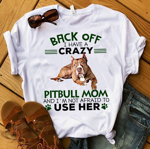 2404850e Back off I have crazy Pitbull mom shirt, hoodie, tank topand sweater