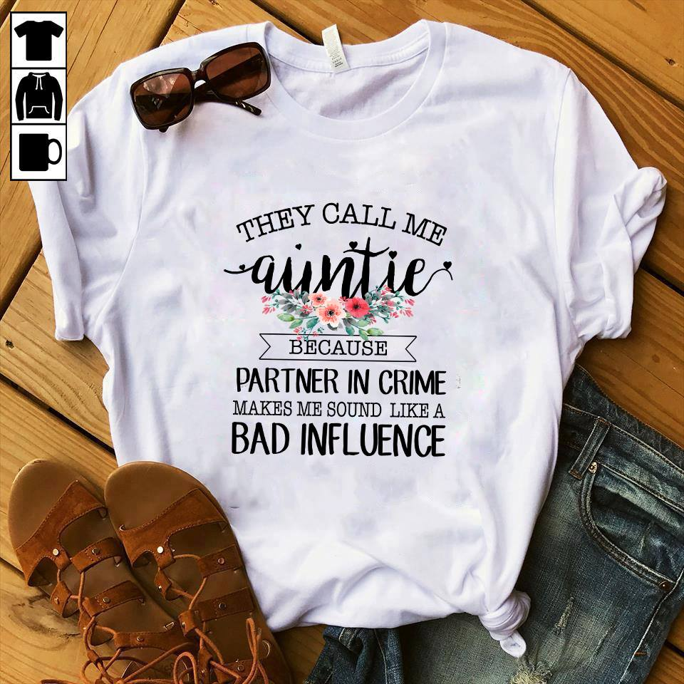 They call me auntie because partner in crime makes me sound like a bad influence shirt