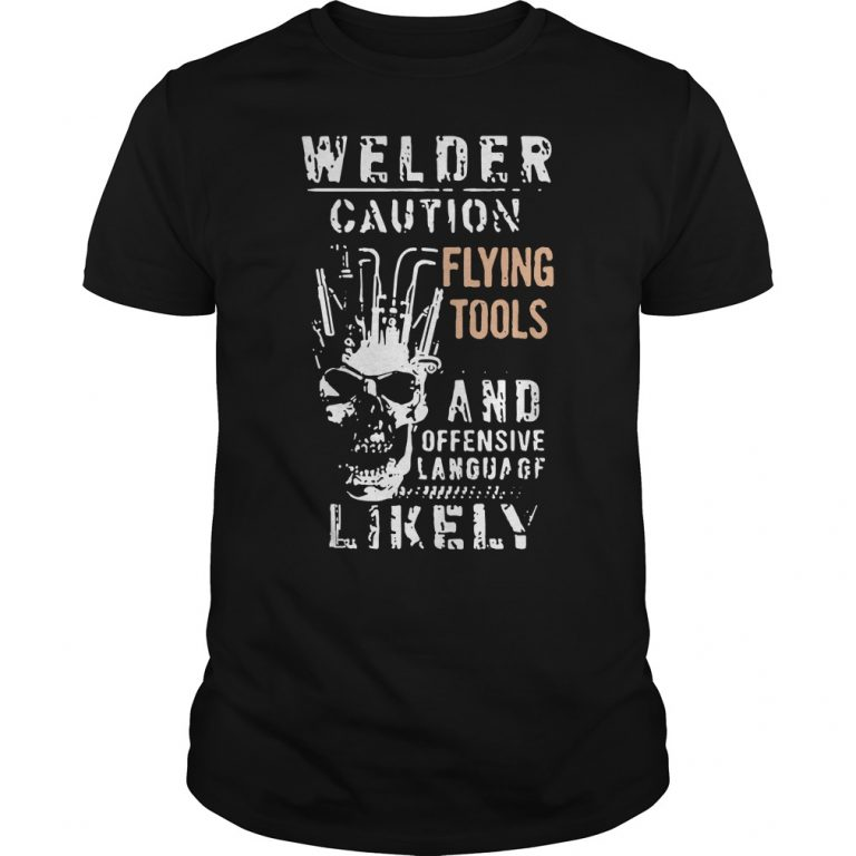 Welder warning flying instruments and offensive language seemingly shirt