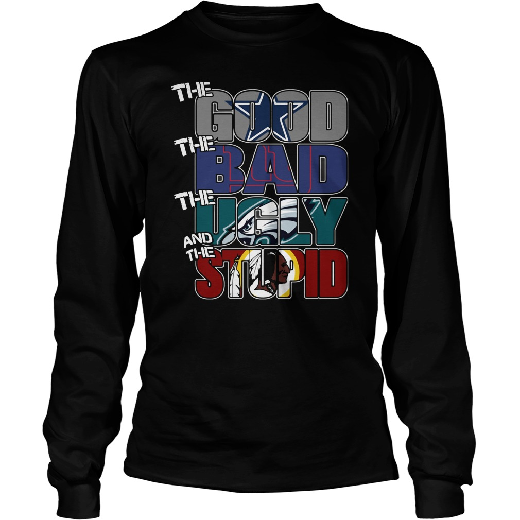Dallas Cowboys the good the bad the ugly and the stupid shirt