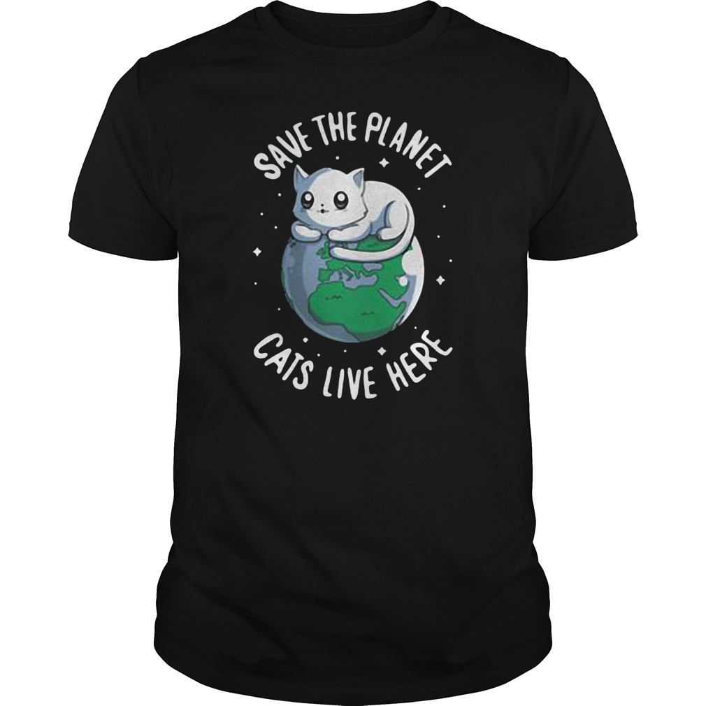 Save the planet cats live here shirt
