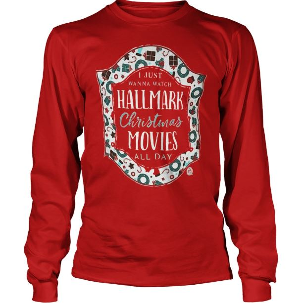 i just want to watch hallmark christmas movies all day shirt - Watch Hallmark Christmas Movies