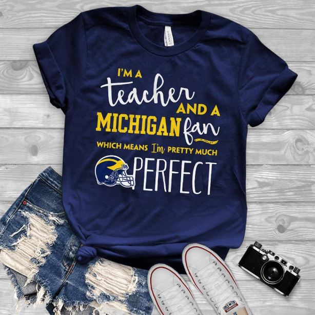 I'm a teacher and Michigan fan which means I'm pretty shirt