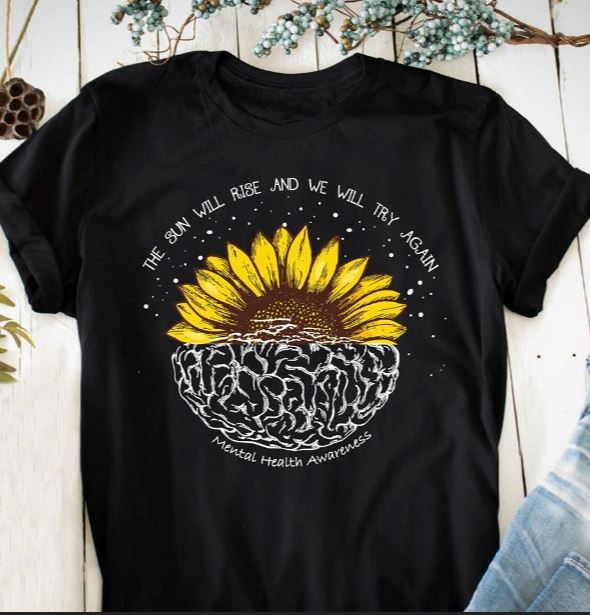 The sun will rise and we will try again mental health awareness sunflower shirt