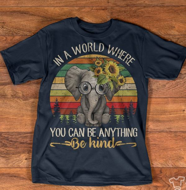 b30864389 Elephant sunflower in a world where you can be any thing be kind shirt