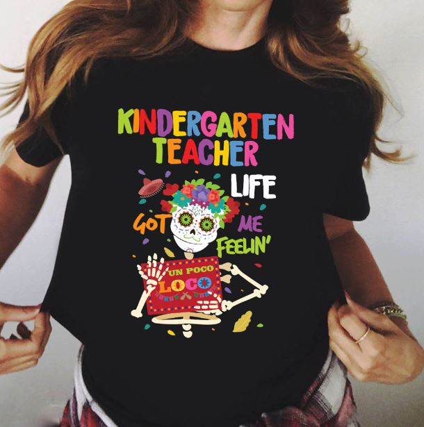 Kindergarten teacher life got me feelin un Poco Loco shirt