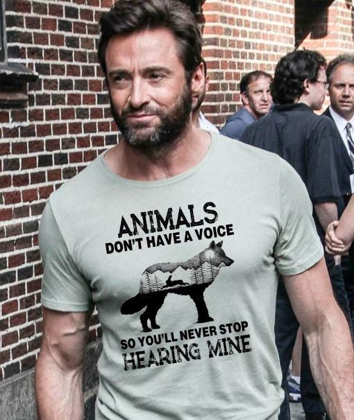 Wolverine animals don't have a voice so you'll never stop hearing mine shirt