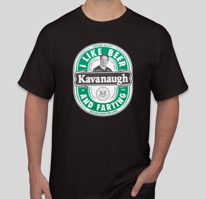 3902c796fa8 Brett Kavanaugh I like beer and farting shirt