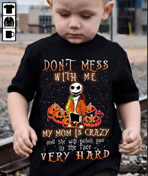 67c5c8f7 Don't mess with me my mom is crazy and she will punch you in the face very  hard shirt