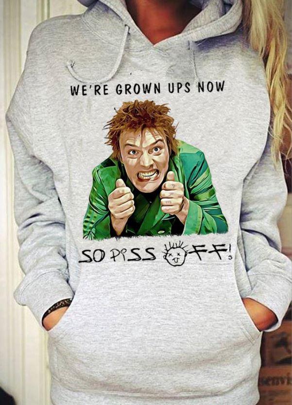 Drop Dead Fred were grown ups now so piss off shirt