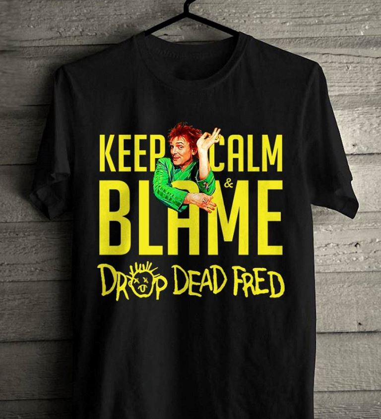 Hey snot face keep calm blame Drop Dead Fred shirt