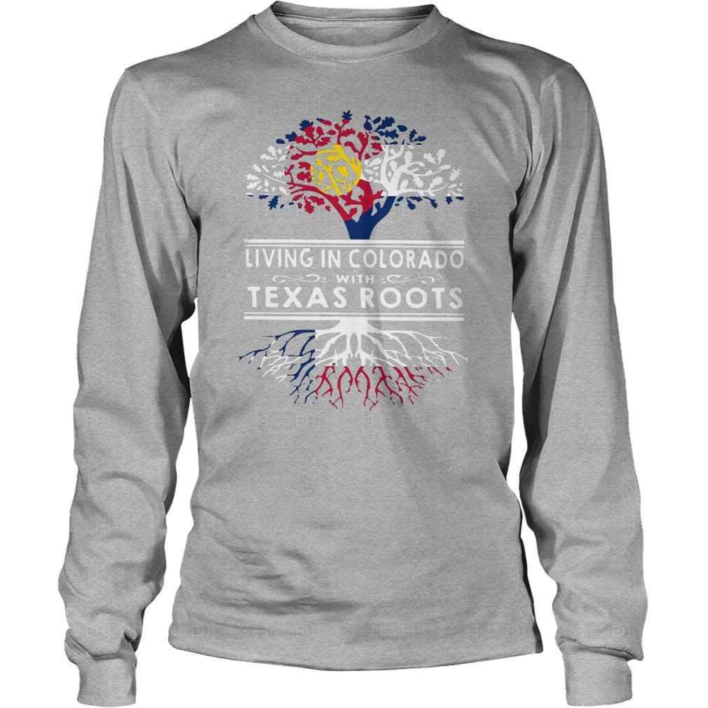 e32d2ec4b Living in Colorado with Texas roots shirt, ladies shirt, hoodie and ...