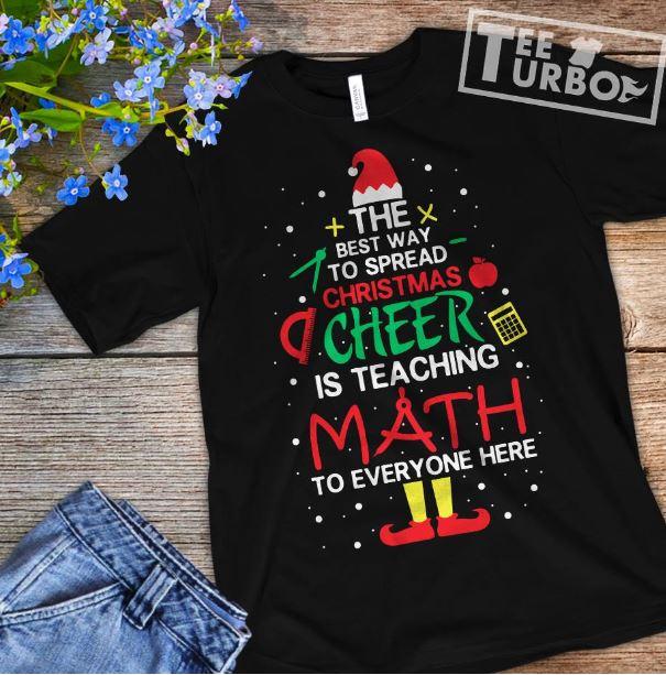 teacher the best way to spread christmas cheer is teaching math shirt