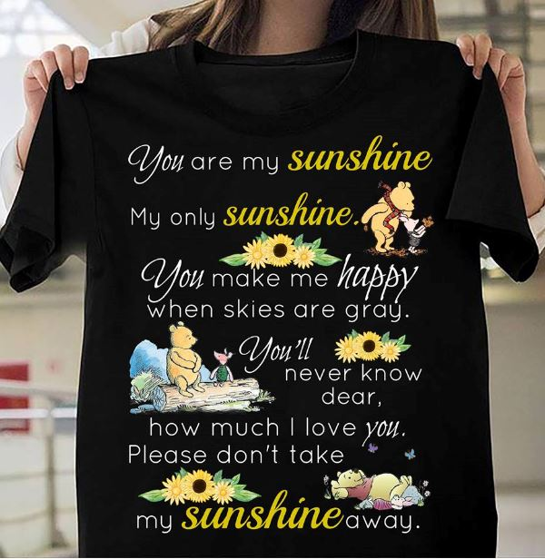Winnie the Pooh you are my sunshine my only sunshine shirt