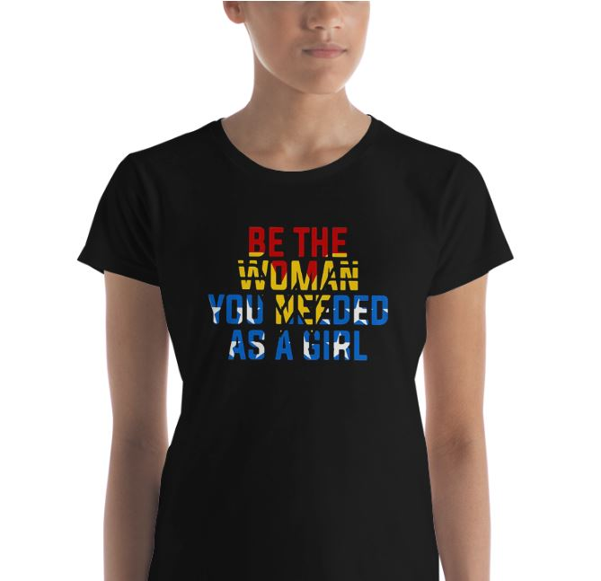 Be the woman you needed as a girl shirt