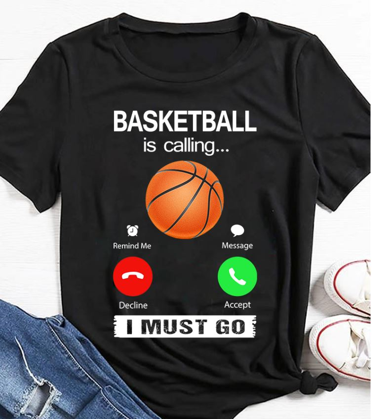 Basketball is calling I must go shirt