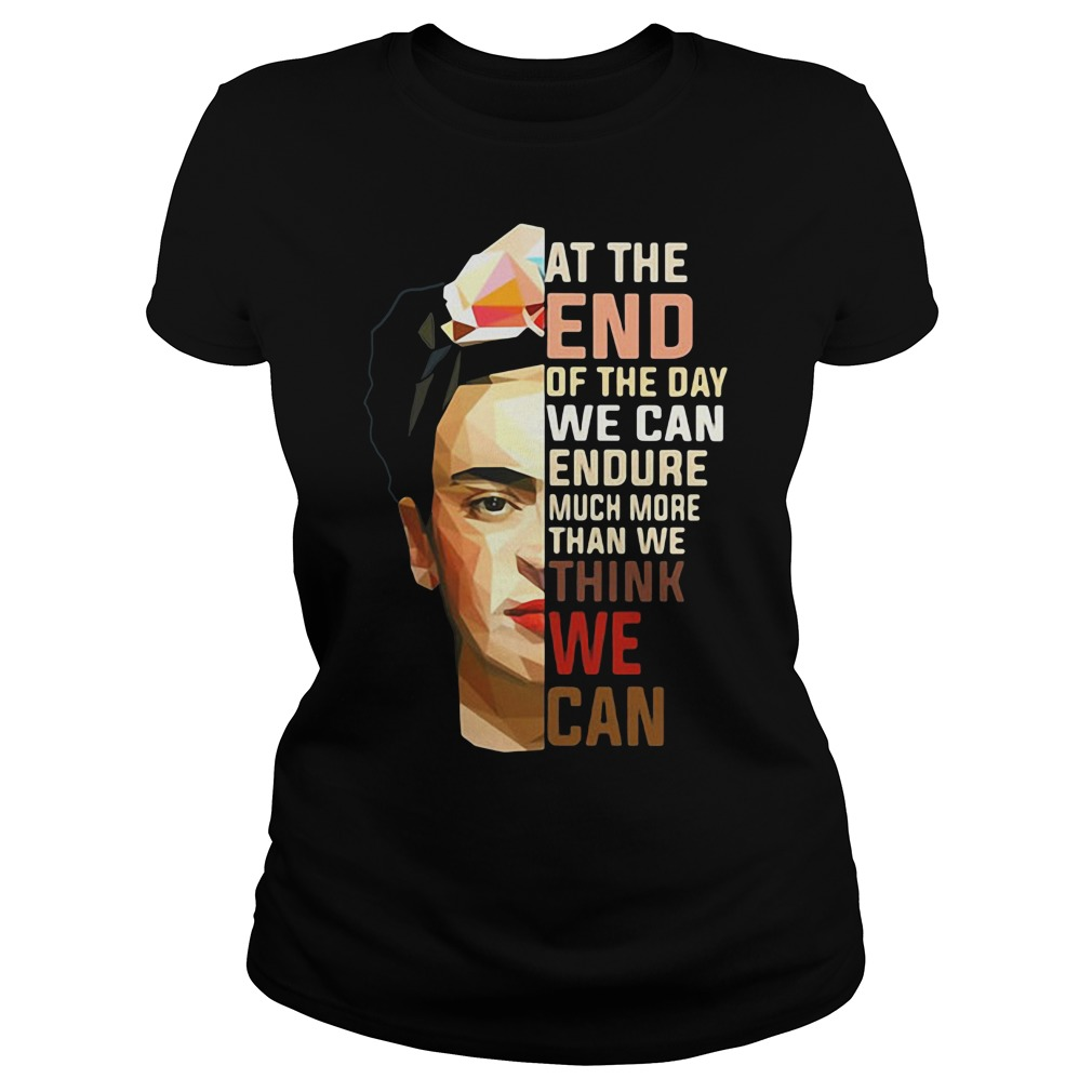 Frida Kahlo at the end of the day shirt