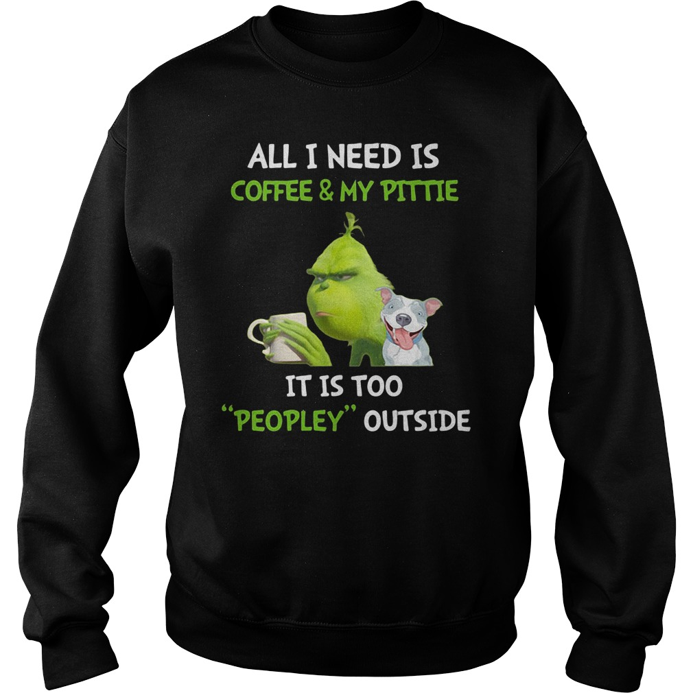 Grinch and Pitbull all I need is coffee and my pittie Christmas shirt