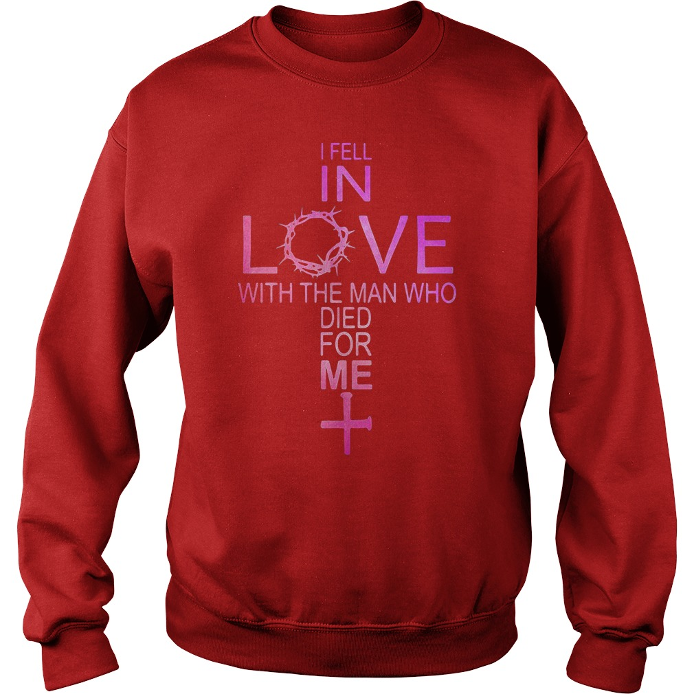 I fell in love with the man who died for me cross shirt