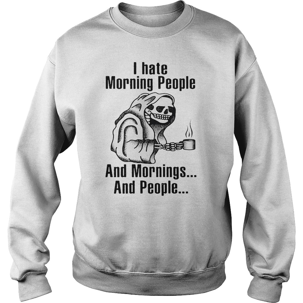 I hate morning people and mornings and people Death skull shirt