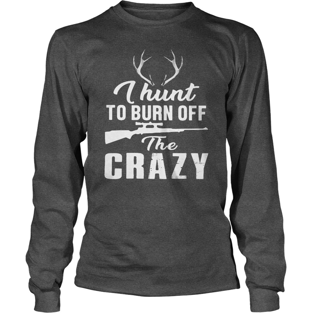 I hunt to burn off the crazy Reindeer shirt