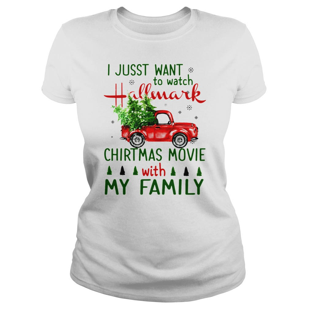 I just want to watch Hallmark Christmas Movies with family tree truck shirt