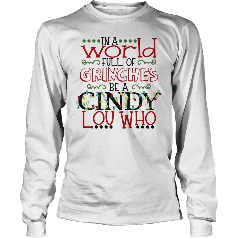 In a world full of grinches be a cindy lou who Merry Christmas shirtIn a world full of grinches be a cindy lou who Merry Christmas shirt