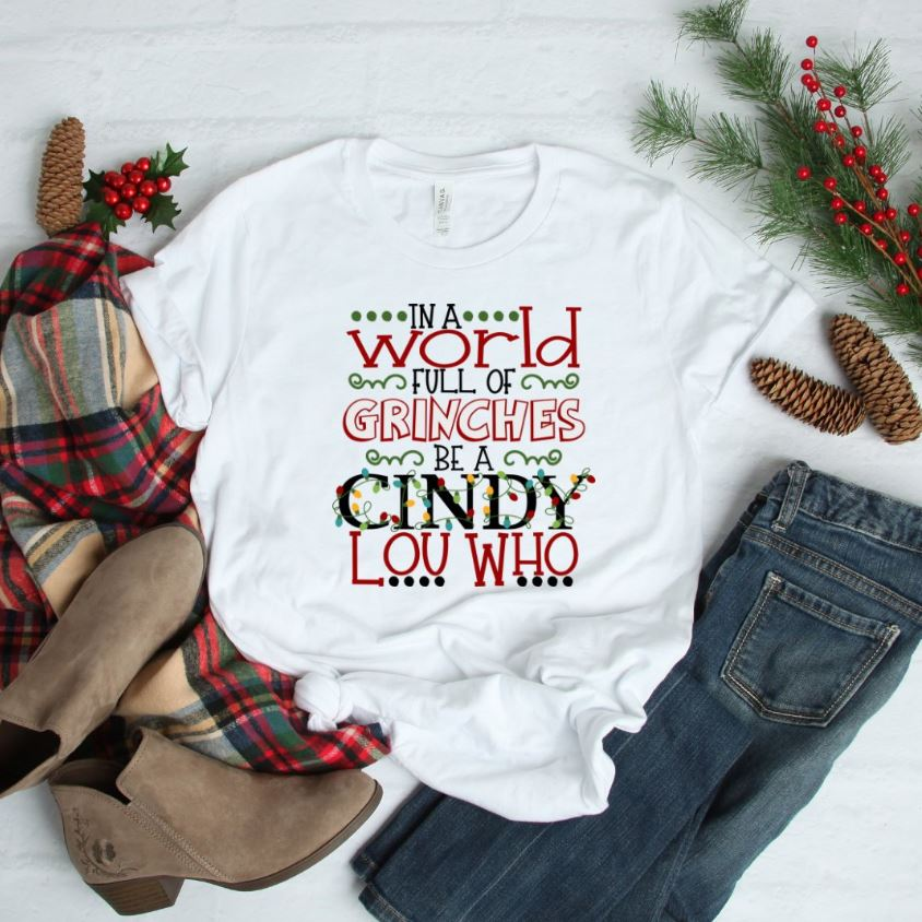 In a world full of grinches be a cindy lou who Merry Christmas shirt