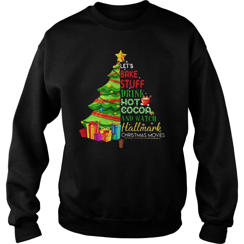 Let's bake stuff drink hot coca and watch hallmark Christmas movie Christmas tree shirtLet's bake stuff drink hot coca and watch hallmark Christmas movie Christmas tree shirt